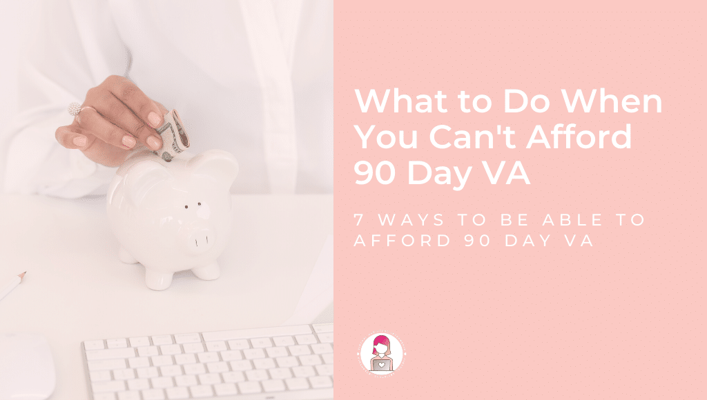 what to do when cant afford 90 day va and how to