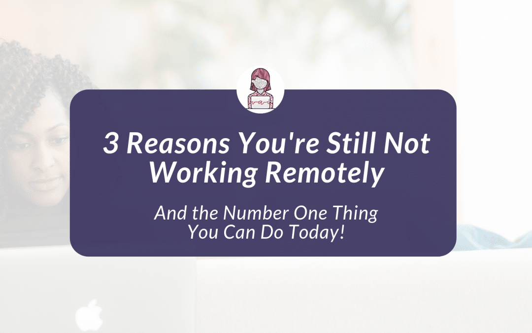 3 Reasons You're Still Not Working Remotely