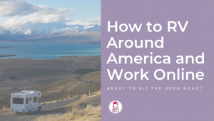 How to RV Around America and Work Online