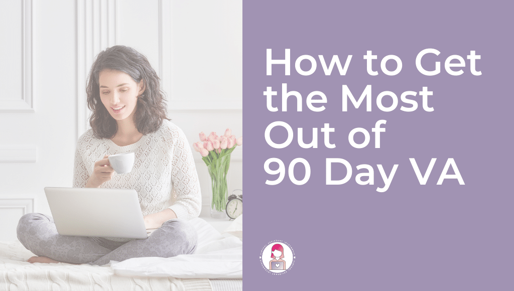 How to Get the Most Out of 90 Day VA Featured
