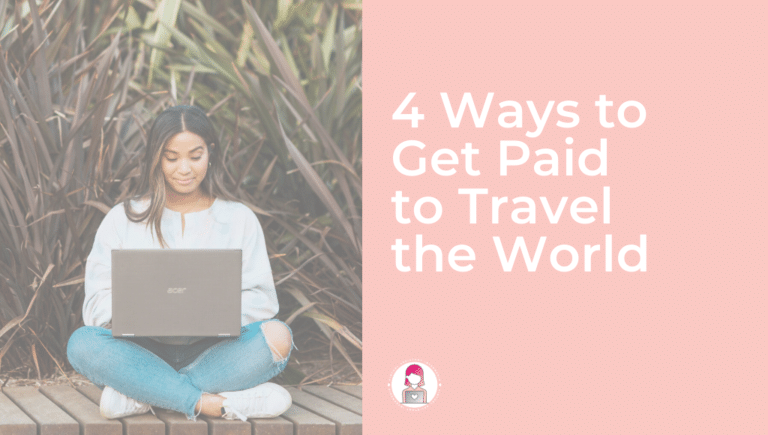 4 Ways to Get Paid to Travel the World